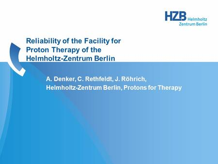 A. Denker, C. Rethfeldt, J. Röhrich, Helmholtz-Zentrum Berlin, Protons for Therapy Reliability of the Facility for Proton Therapy of the Helmholtz-Zentrum.