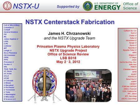 NSTX Centerstack Fabrication James H. Chrzanowski and the NSTX Upgrade Team Princeton Plasma Physics Laboratory NSTX Upgrade Project Office of Science.