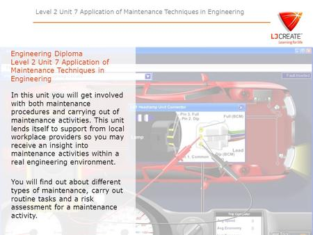 Engineering Diploma Level 2 Unit 7 Application of Maintenance Techniques in Engineering In this unit you will get involved with both maintenance procedures.
