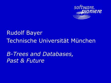 Rudolf Bayer Technische Universität München B-Trees and Databases, Past & Future.