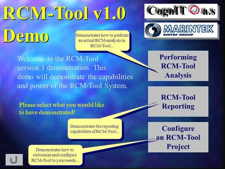 RCM-Tool v1.0 Demo Welcome to the RCM-Tool version 1 demonstration. This demo will demonstrate the capabilities and power of the RCM-Tool System. Please.