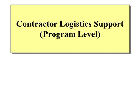 Contractor Logistics Support (Program Level). 51 Contractor Logistics Support Traditional Logistics support concepts –DoD manages the overall logistics.