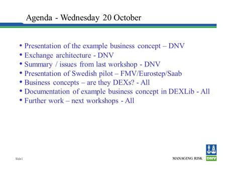 Slide 1 Presentation of the example business concept – DNV Exchange architecture - DNV Summary / issues from last workshop - DNV Presentation of Swedish.