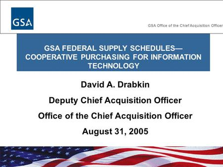 GSA FEDERAL SUPPLY SCHEDULES COOPERATIVE PURCHASING FOR INFORMATION TECHNOLOGY GSA Public Buildings Service GSA Office of the Chief Acquisition Officer.