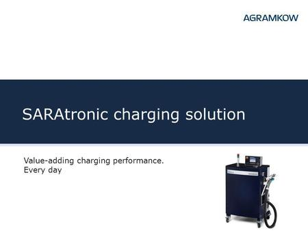 SARAtronic charging solution Value-adding charging performance. Every day.