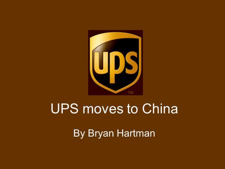UPS moves to China By Bryan Hartman. Why China? 2004 GDP Growth of 9.5% –8.2% in India, 4.6% in S. Korea 94 Million Internet Users in China –All potential.
