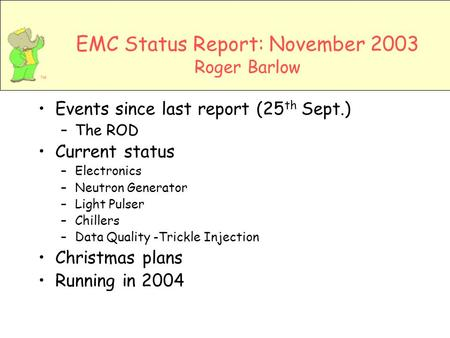 EMC Status Report: November 2003 Roger Barlow Events since last report (25 th Sept.) –The ROD Current status –Electronics –Neutron Generator –Light Pulser.