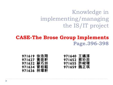 Knowledge in implementing/managing the IS/IT project CASE-The Brose Group Implements Page.396-398 971619 971640 971627 971652 971632 971655 971634 971659.