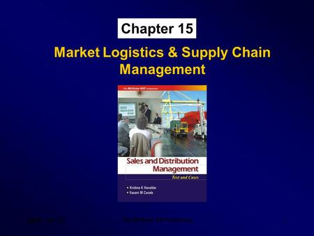 SDM – Ch 15 Tata McGraw Hill Publishing 1 Chapter 15 Market Logistics & Supply Chain Management.