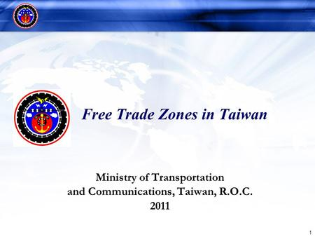 1 Free Trade Zones in Taiwan Ministry of Transportation and Communications, Taiwan, R.O.C. 2011.
