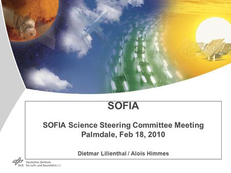 SOFIA SOFIA Science Steering Committee Meeting Palmdale, Feb 18, 2010 Dietmar Lilienthal / Alois Himmes.