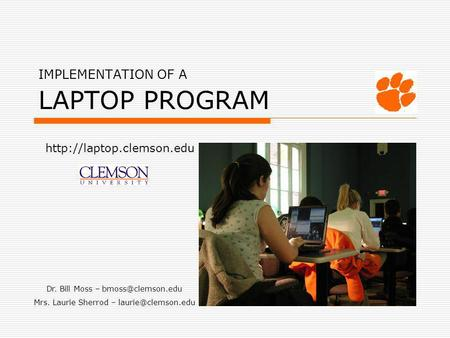 IMPLEMENTATION OF A LAPTOP PROGRAM  Dr. Bill Moss – Mrs. Laurie Sherrod –