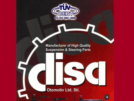Disa Automotive Profile WE MANUFACTURE SUSPENSION & STEERING PARTS AND EXPORT TO INTERNATIONAL MARKETS 1200 + DIFFERENT TYPES OF PARTS MANUFACTURING CAPACITY.