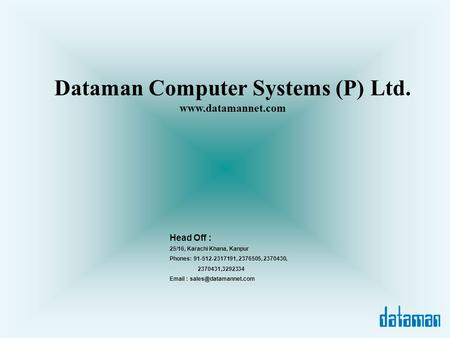 Dataman Computer Systems (P) Ltd.  25/16, Karachi Khana, Kanpur Phones: 91-512-2317191, 2376505, 2370430, 2370431,3292334