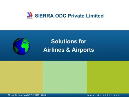 SIERRA ODC Private Limited Solutions for Airlines & Airports All rights reserved © SIERRA 2012w w w. s i e r r a t e c. c o m.