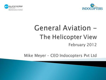 February 2012 Mike Meyer – CEO Indocopters Pvt Ltd.