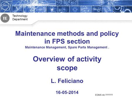 Technology Department EDMS nb.?????? Maintenance methods and policy in FPS section Maintenance Management, Spare Parts Management. Overview of activity.
