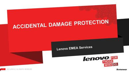 2012 LENOVO. ALL RIGHTS RESERVED. 1 ACCIDENTAL DAMAGE PROTECTION Lenovo EMEA Services.