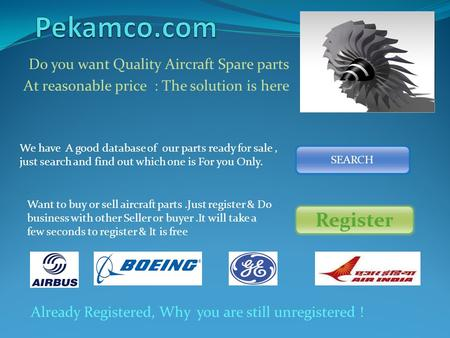 Do you want Quality Aircraft Spare parts At reasonable price : The solution is here We have A good database of our parts ready for sale, just search and.