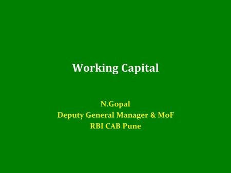 Working Capital N.Gopal Deputy General Manager & MoF RBI CAB Pune.