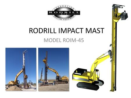 RODRILL IMPACT MAST MODEL ROIM-45. RODRILL Impact Mast is made in America. Masts range from 40 to 70 in overall length depending on your order. The mast.