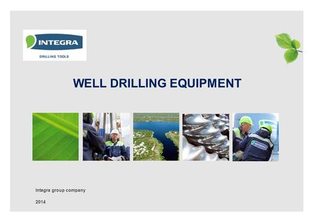 WELL DRILLING EQUIPMENT Integra group company 2014.
