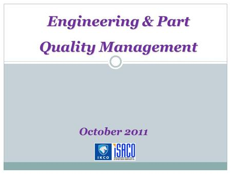 Engineering & Part Quality Management October 2011.