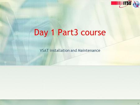 Day 1 Part3 course VSAT installation and Maintenance 1.