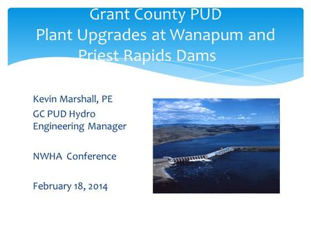 Grant County PUD Plant Upgrades at Wanapum and Priest Rapids Dams