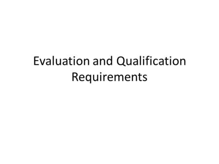 Evaluation and Qualification Requirements. Evaluation & Qualification Requirements The success of procurement is measured by obtaining the goods, works,