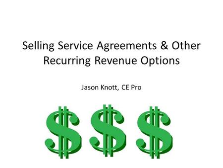 Selling Service Agreements & Other Recurring Revenue Options Jason Knott, CE Pro.