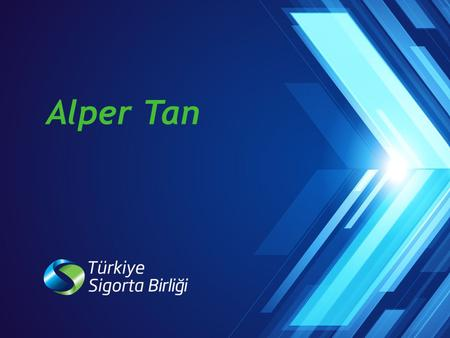 1 Alper Tan. 2 Insurance Association of Turkey Turkish Insurance Industry Ongoing Projects of Association Content.