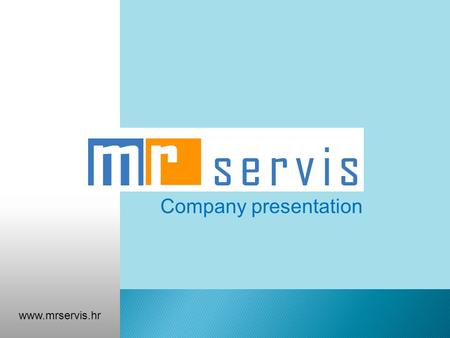 Company presentation www.mrservis.hr. MR servis M I S S I O N We are delivering fast, quality and profesional service to our customers just to become.