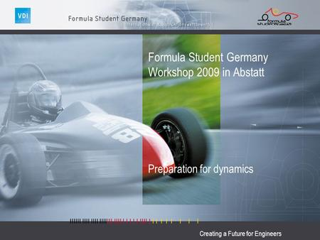 Creating a Future for Engineers Formula Student Germany Workshop 2009 in Abstatt Preparation for dynamics.