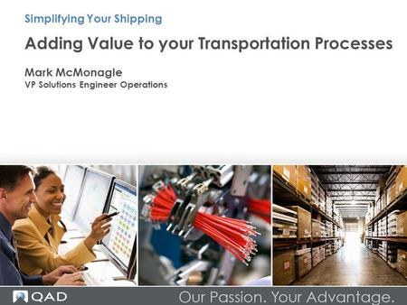 Adding Value to your Transportation Processes Mark McMonagle VP Solutions Engineer Operations Simplifying Your Shipping.