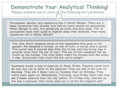 Demonstrate Your Analytical Thinking! Please complete one or more of the following story problems …