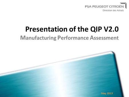 Presentation of the QIP V2.0 M anufacturing P erformance A ssessment May 2013.