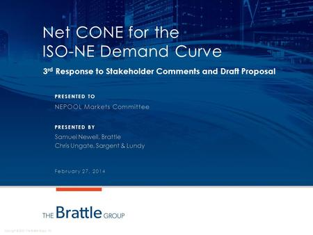 Copyright © 2013 The Brattle Group, Inc. PRESENTED TO PRESENTED BY Net CONE for the ISO-NE Demand Curve 3 rd Response to Stakeholder Comments and Draft.