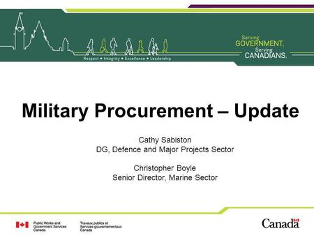 Military Procurement – Update Cathy Sabiston DG, Defence and Major Projects Sector Christopher Boyle Senior Director, Marine Sector.