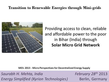 Providing access to clean, reliable and affordable power to the poor in Bihar (India) through Solar Micro Grid Network Saurabh H. Mehta, India February.