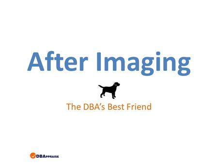 After Imaging The DBAs Best Friend. A Few Words About The Speaker Tom Bascom Progress® User since 1987 White Star Software, LLC DBAppraise®, LLC Consulting.