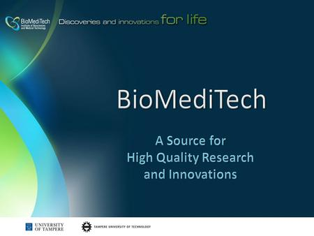 BioMediTech Over 250 scientists in world-class basic and translational research Tissue engineering and stem cell technology Biomaterials Sensor and actuator.