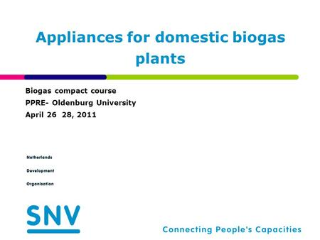 Appliances for domestic biogas plants Biogas compact course PPRE- Oldenburg University April 26 28, 2011.