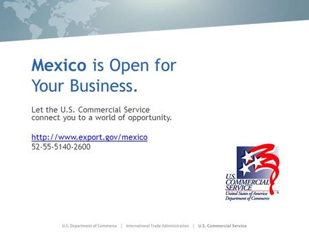 Mexico is Open for Your Business. Let the U.S. Commercial Service connect you to a world of opportunity.  52-55-5140-2600.