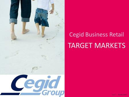 V1.3 – 16/09/2009 Cegid Business Retail TARGET MARKETS.