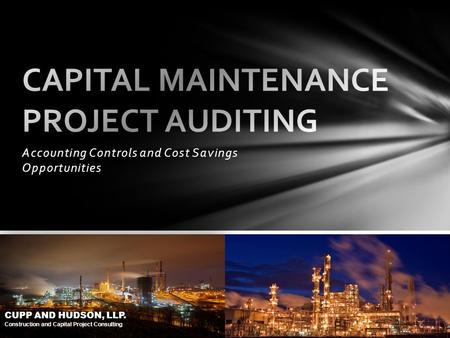 CUPP AND HUDSON, LLP. Construction and Capital Project Consulting Accounting Controls and Cost Savings Opportunities CUPP AND HUDSON, LLP. Construction.