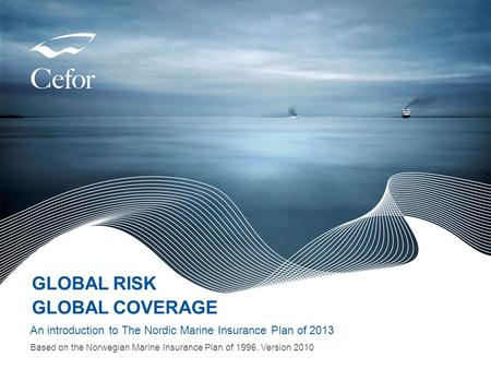 Www.nordicplan.org GLOBAL RISK GLOBAL COVERAGE An introduction to The Nordic Marine Insurance Plan of 2013 Based on the Norwegian Marine Insurance Plan.