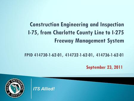 Construction Engineering and Inspection I-75, from Charlotte County Line to I-275 Freeway Management System FPID 414730-1-62-01, 414732-1-62-01, 414736-1-62-01.