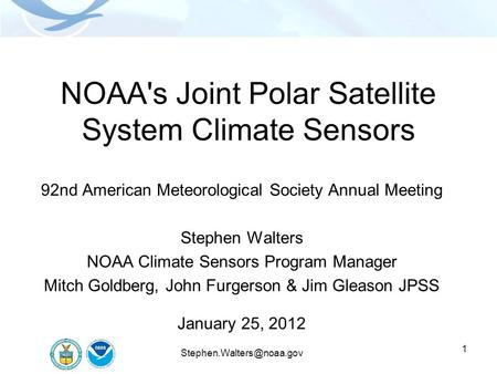 1 NOAA's Joint Polar Satellite System Climate Sensors 92nd American Meteorological Society Annual Meeting Stephen Walters NOAA Climate Sensors Program.