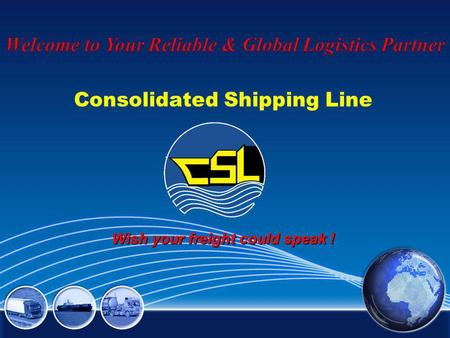 Consolidated Shipping Line Wish your freight could speak !